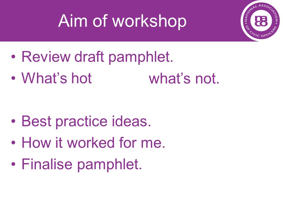 Aim of workshop Review draft pamphlet. What's hot what's not.