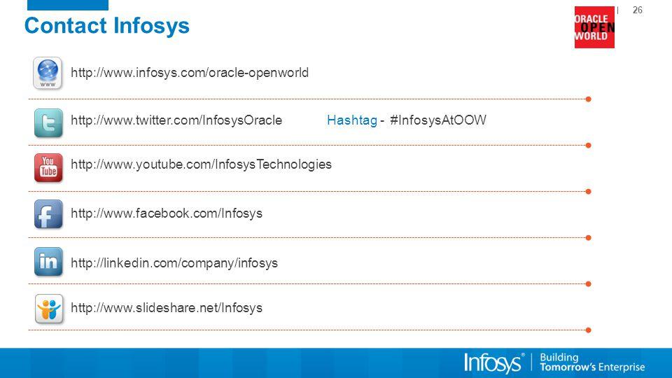 Contact Infosys http://www.infosys.com/oracle-openworld. http://www.twitter.com/InfosysOracle Hashtag - #InfosysAtOOW.