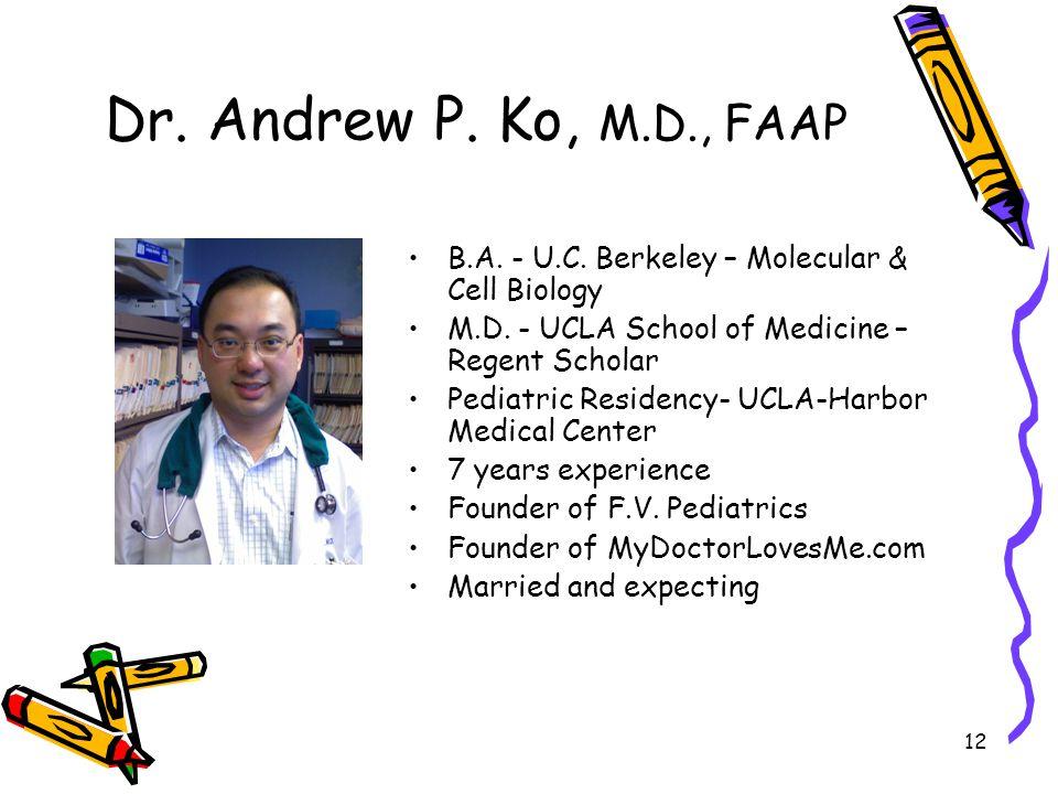Dr. Andrew P. Ko, M.D., FAAP B.A. - U.C. Berkeley – Molecular & Cell Biology. M.D. - UCLA School of Medicine – Regent Scholar.