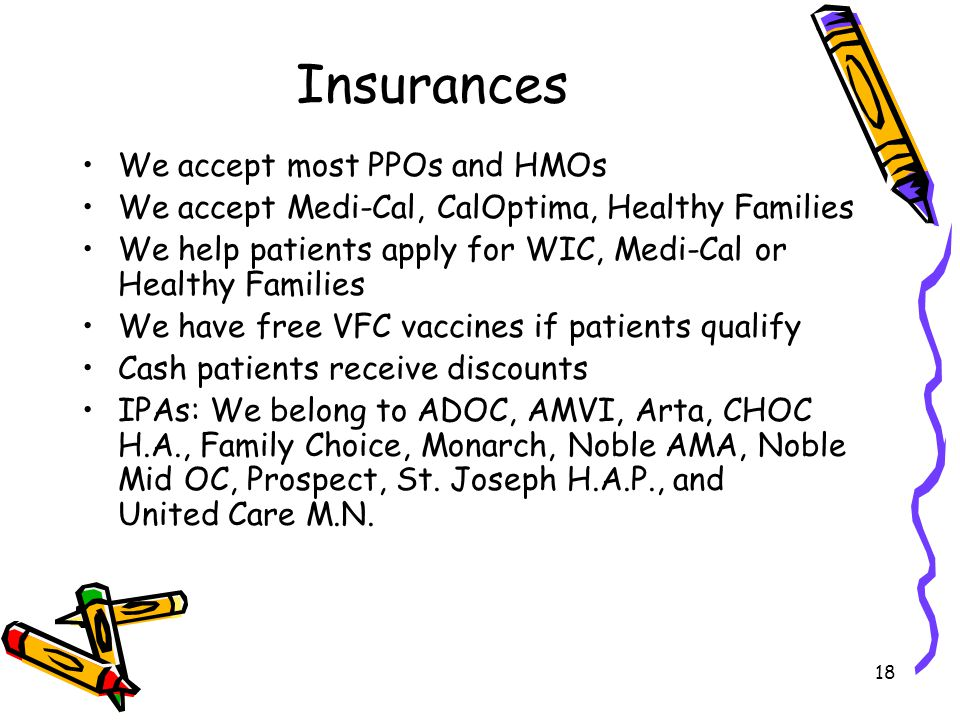 Insurances We accept most PPOs and HMOs