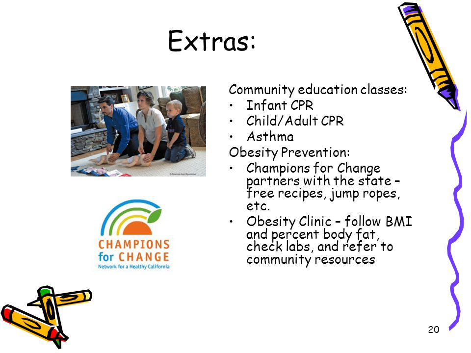 Extras: Community education classes: Infant CPR Child/Adult CPR Asthma