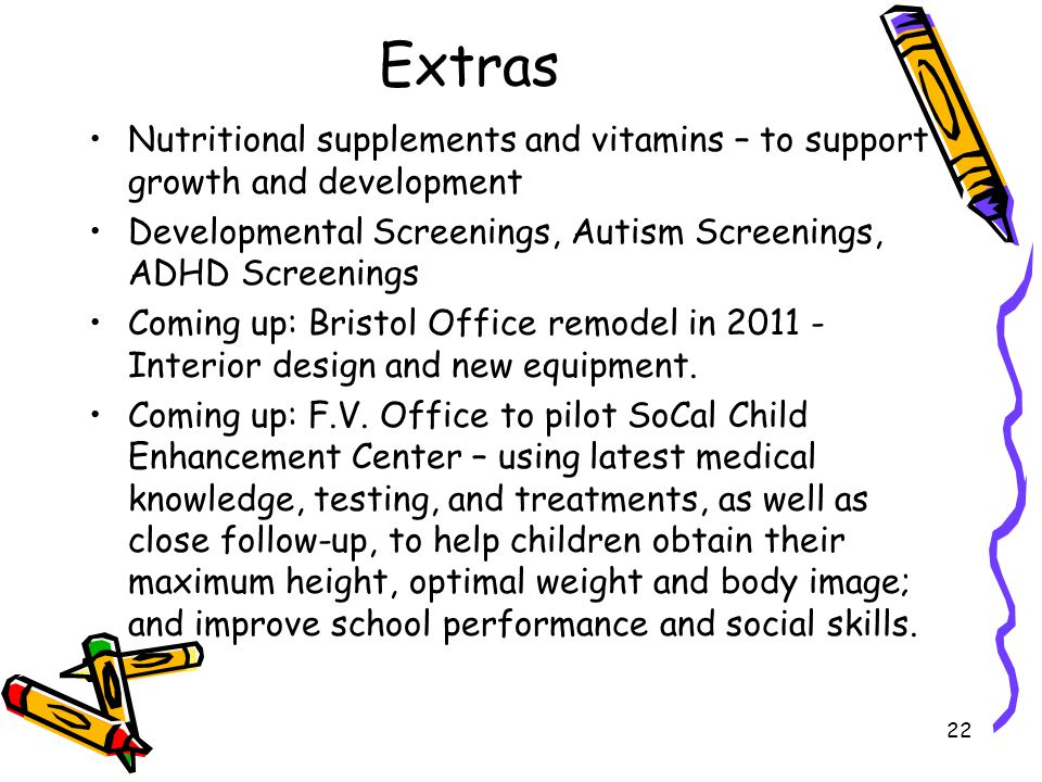 Extras Nutritional supplements and vitamins – to support growth and development. Developmental Screenings, Autism Screenings, ADHD Screenings.