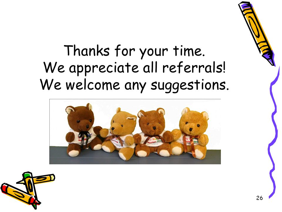 Thanks for your time. We appreciate all referrals