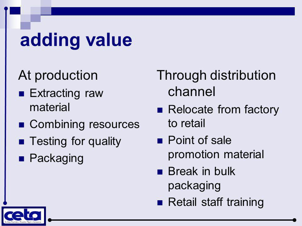 adding value At production Through distribution channel