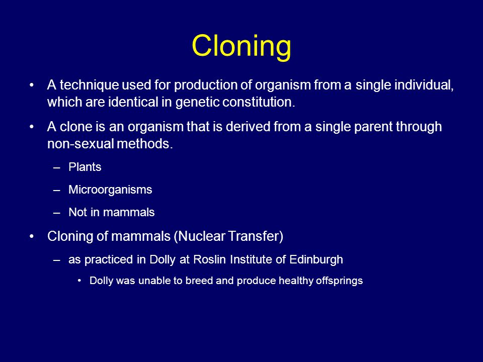 Cloning A technique used for production of organism from a single individual, which are identical in genetic constitution.