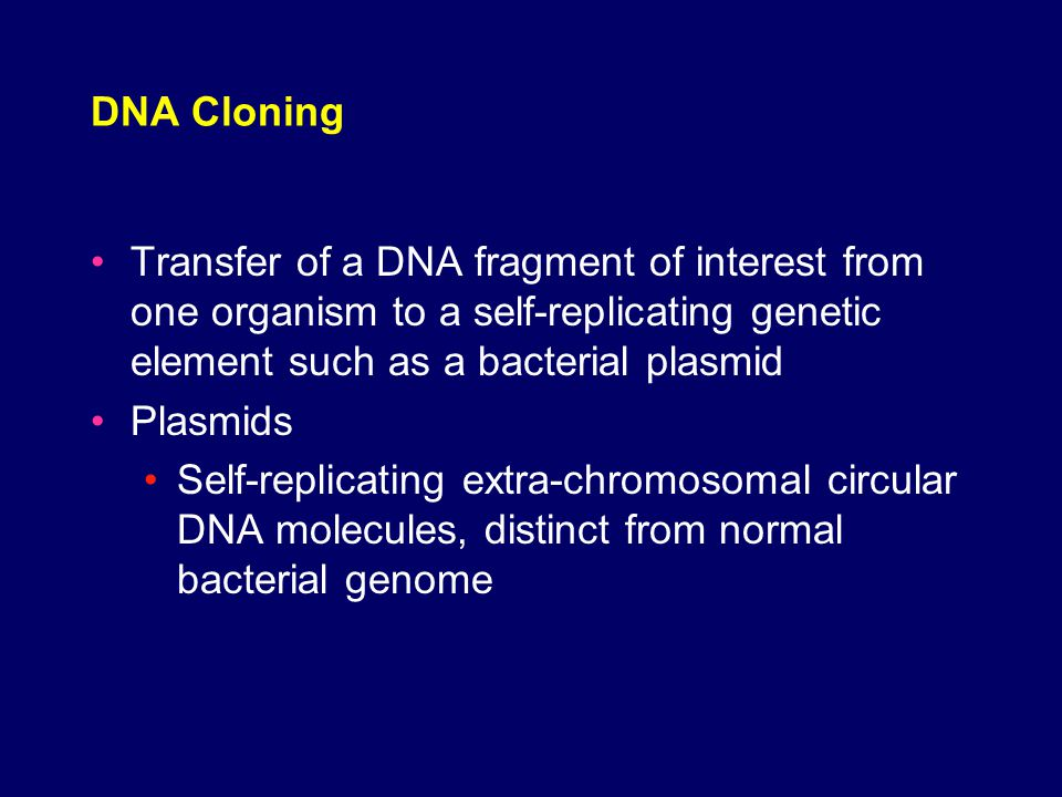 DNA Cloning Transfer of a DNA fragment of interest from one organism to a self-replicating genetic element such as a bacterial plasmid.