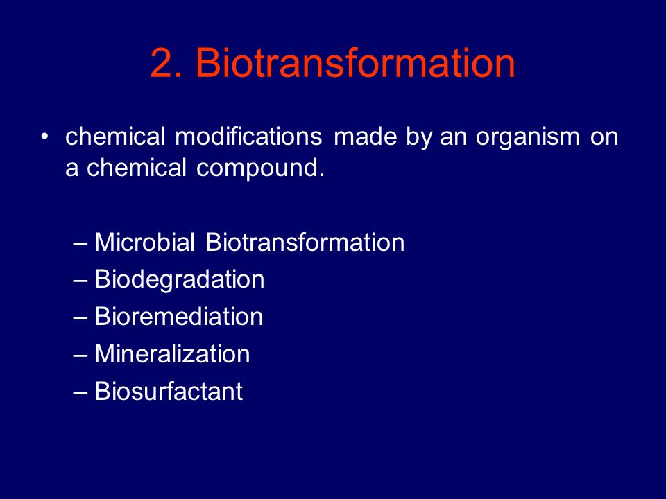 2. Biotransformation chemical modifications made by an organism on a chemical compound. Microbial Biotransformation.