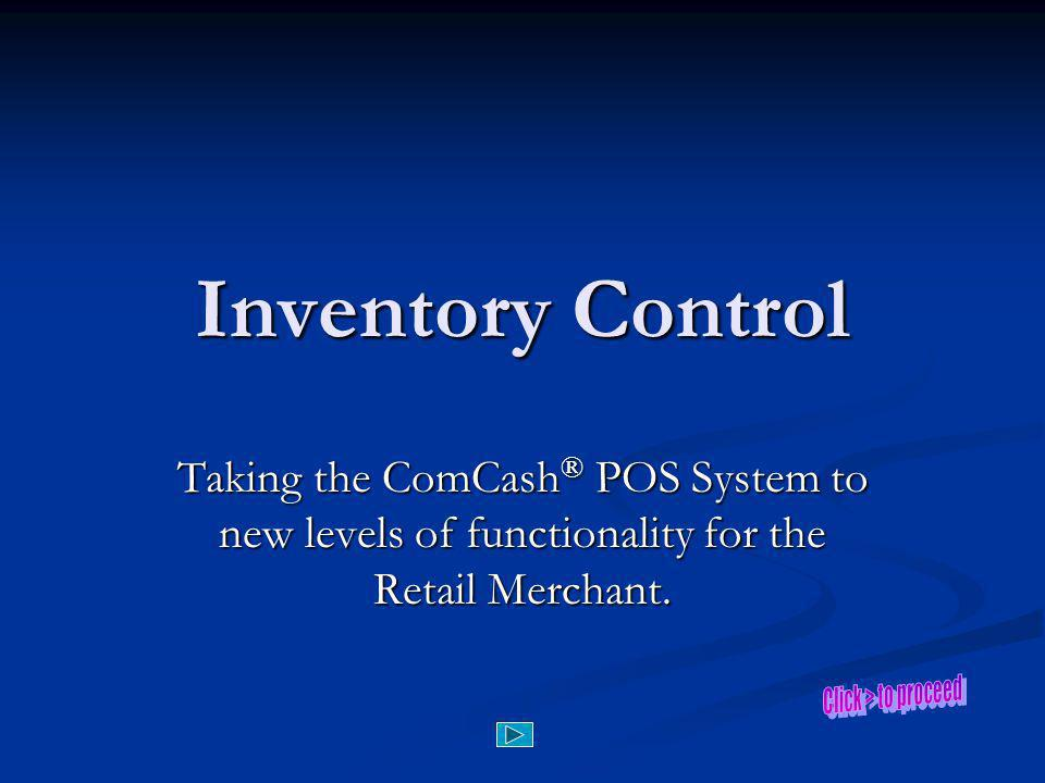 Inventory Control Taking the ComCash® POS System to new levels of functionality for the Retail Merchant.