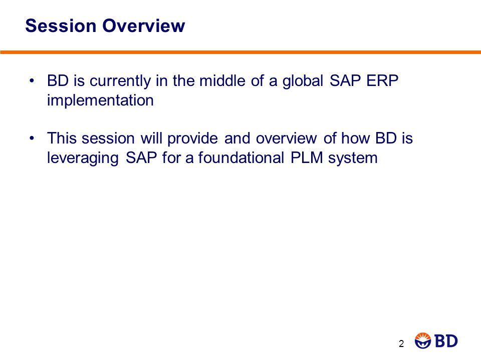 Session Overview BD is currently in the middle of a global SAP ERP implementation.