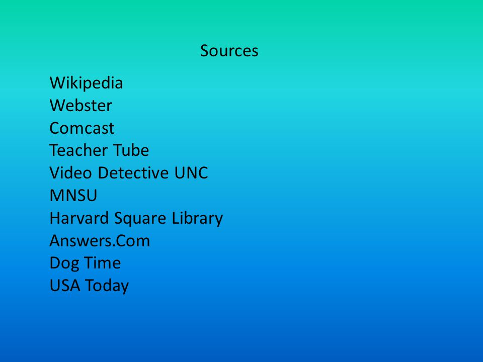 Sources Wikipedia. Webster. Comcast. Teacher Tube. Video Detective UNC. MNSU. Harvard Square Library.