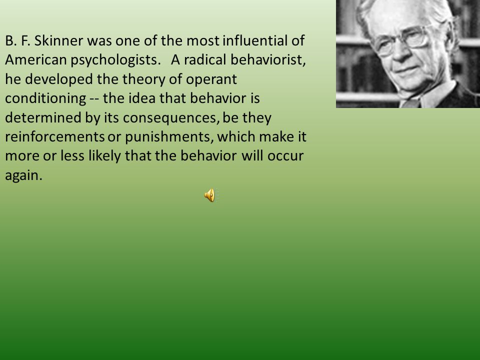 B. F. Skinner was one of the most influential of American psychologists.