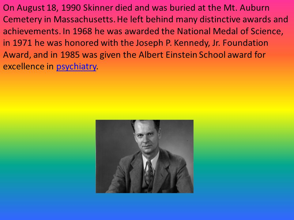 On August 18, 1990 Skinner died and was buried at the Mt