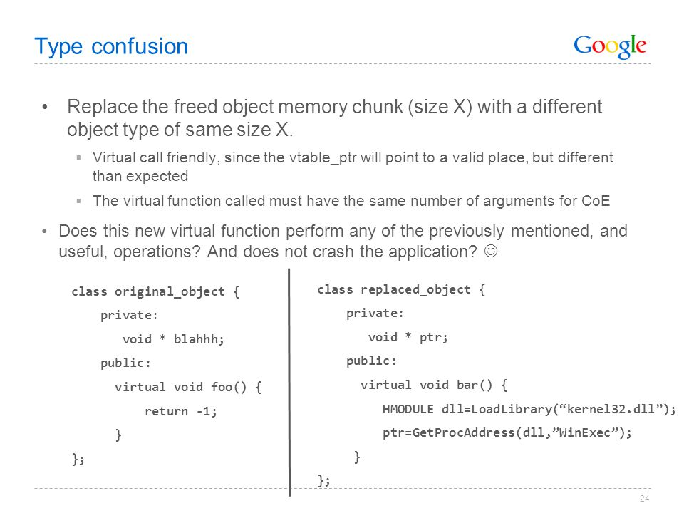 Type confusion Replace the freed object memory chunk (size X) with a different object type of same size X.