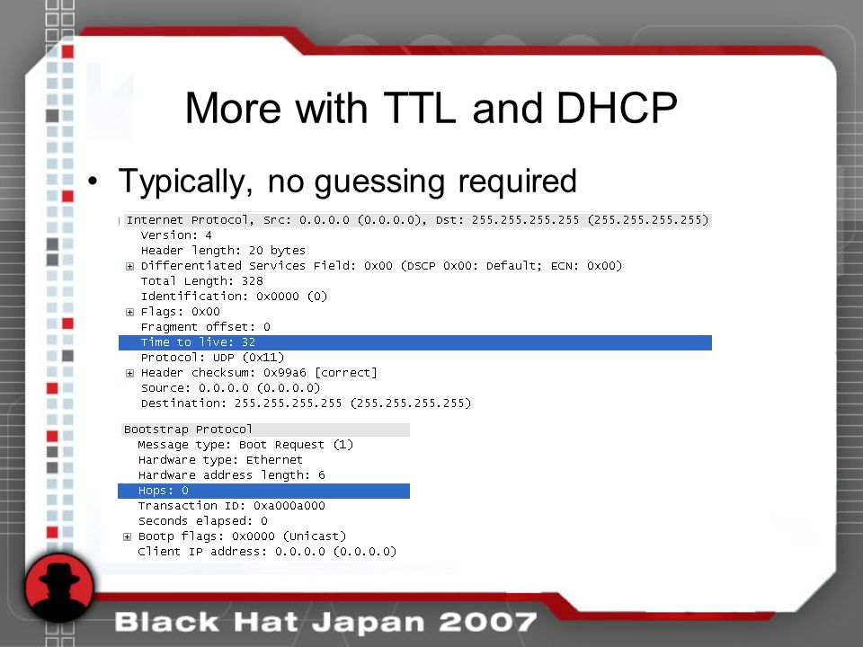 More with TTL and DHCP Typically, no guessing required eric