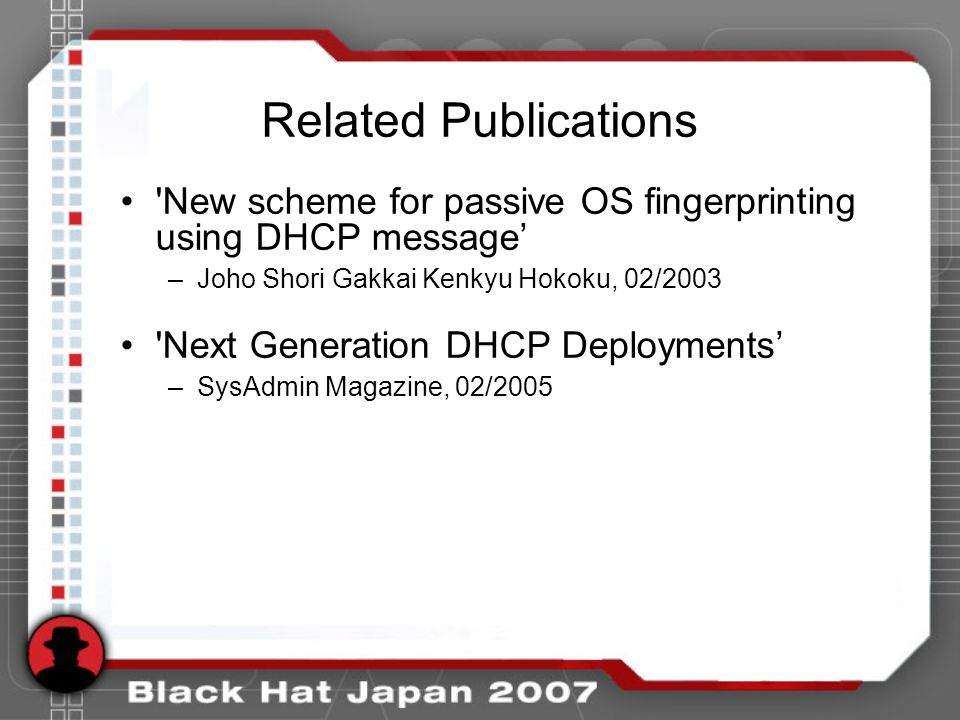 Related Publications New scheme for passive OS fingerprinting using DHCP message' Joho Shori Gakkai Kenkyu Hokoku, 02/2003.