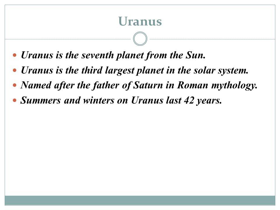 Uranus Uranus is the seventh planet from the Sun.