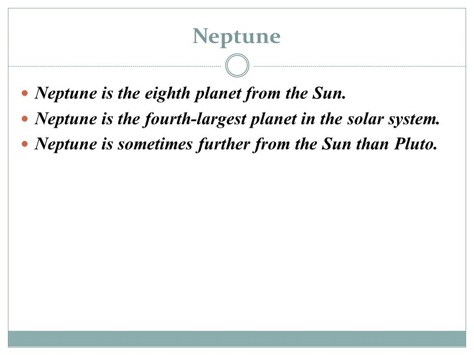 Neptune Neptune is the eighth planet from the Sun.