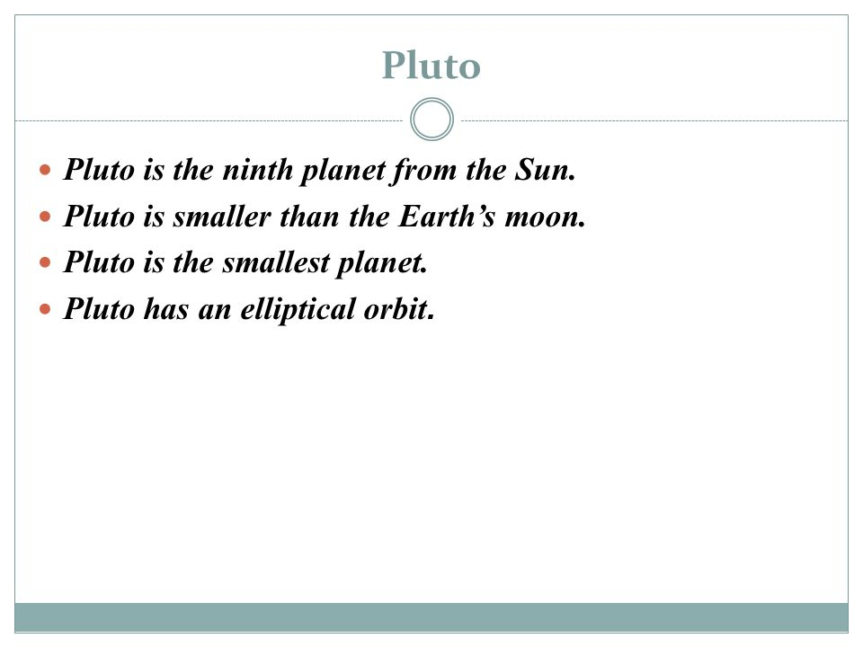 Pluto Pluto is the ninth planet from the Sun.