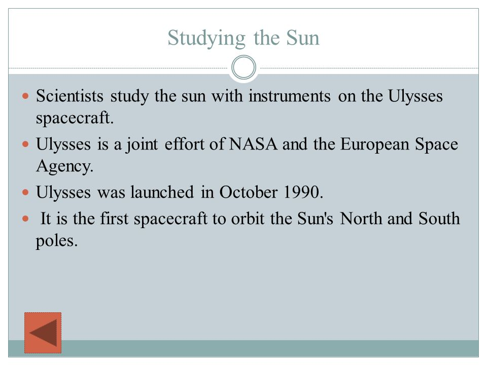 Brandon Houston Studying the Sun. Scientists study the sun with instruments on the Ulysses spacecraft.