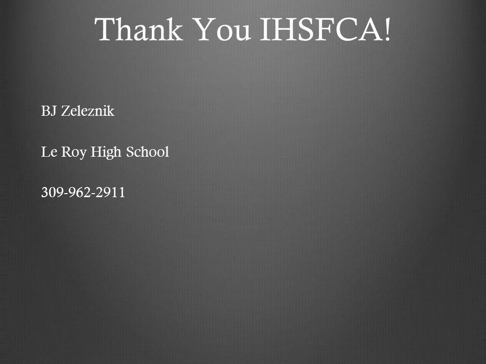 Thank You IHSFCA! BJ Zeleznik Le Roy High School 309-962-2911