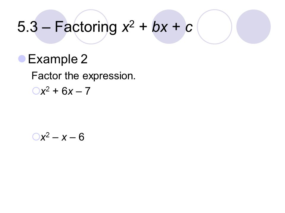 5.3 – Factoring x2 + bx + c Example 2 Factor the expression.