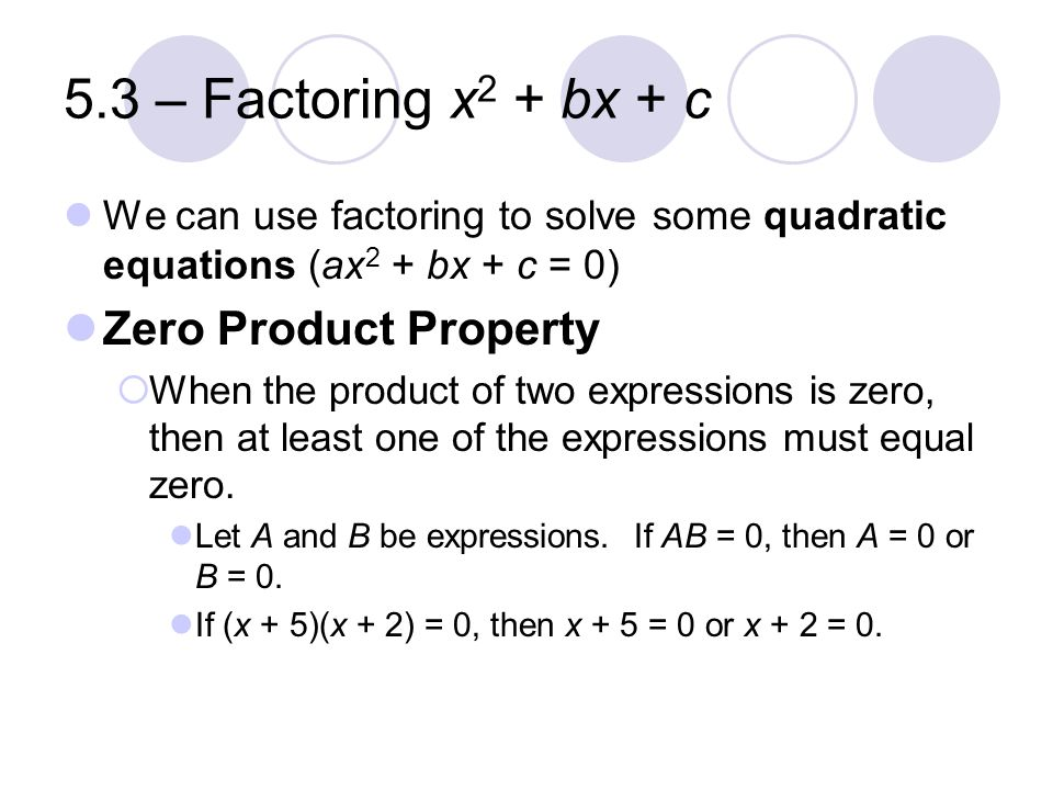 5.3 – Factoring x2 + bx + c Zero Product Property