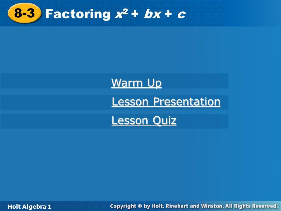 8-3 Factoring x2 + bx + c Warm Up Lesson Presentation Lesson Quiz