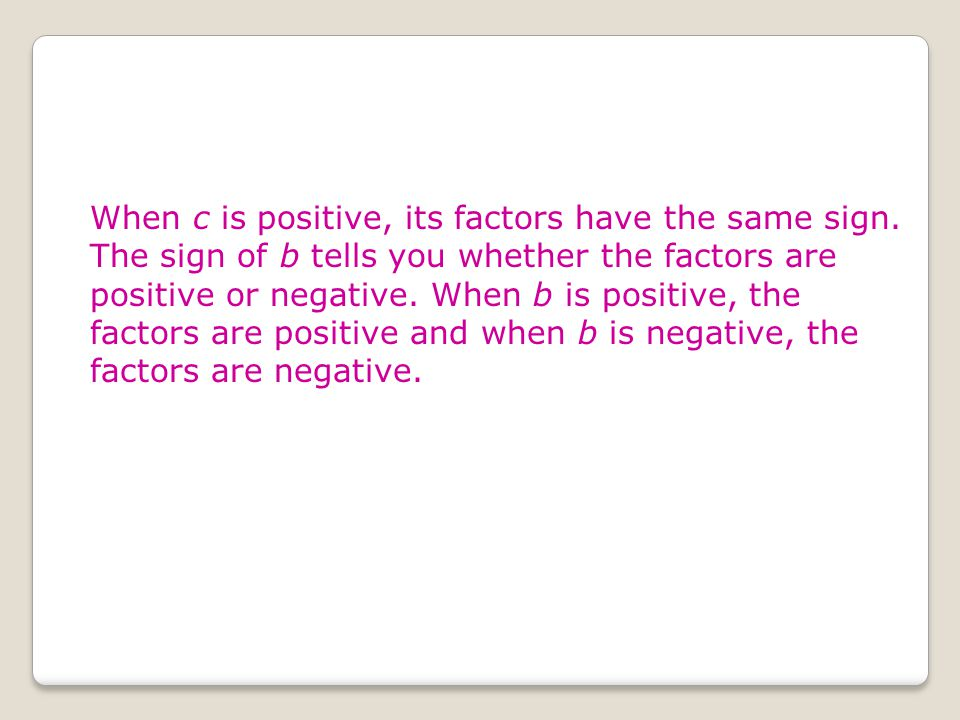When c is positive, its factors have the same sign