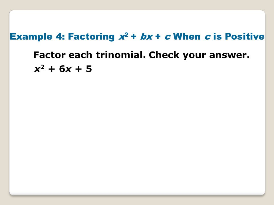 Example 4: Factoring x2 + bx + c When c is Positive