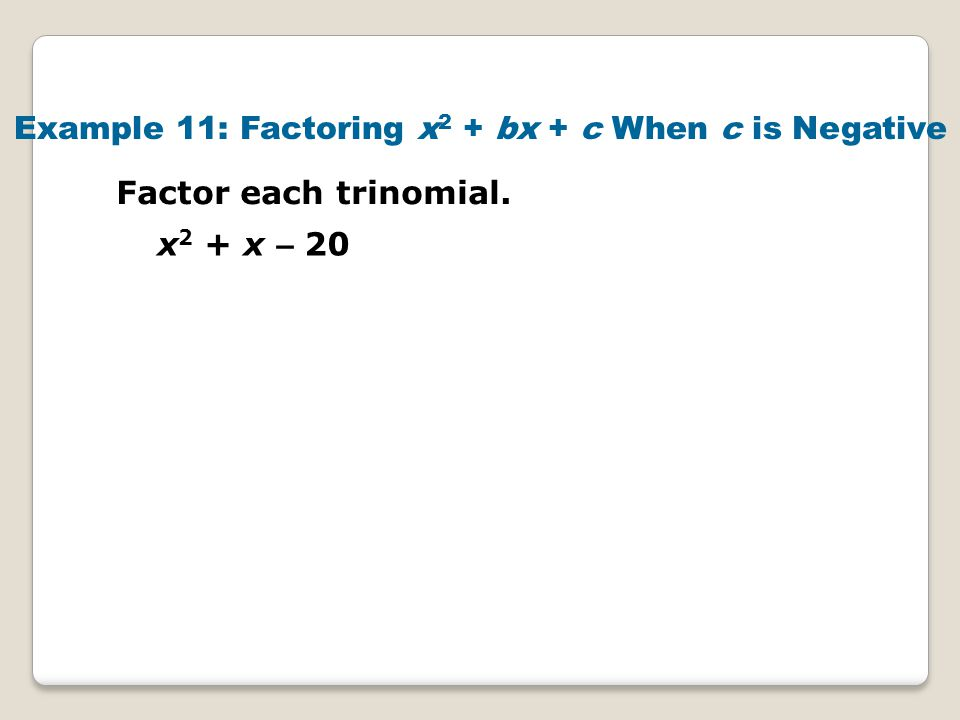 Example 11: Factoring x2 + bx + c When c is Negative