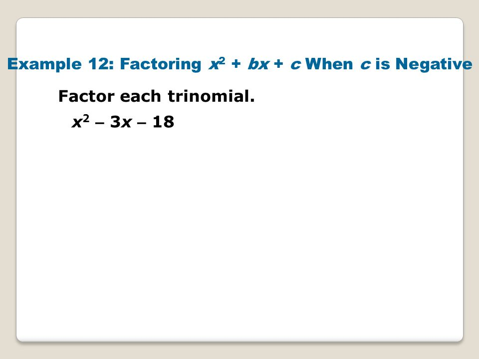 Example 12: Factoring x2 + bx + c When c is Negative