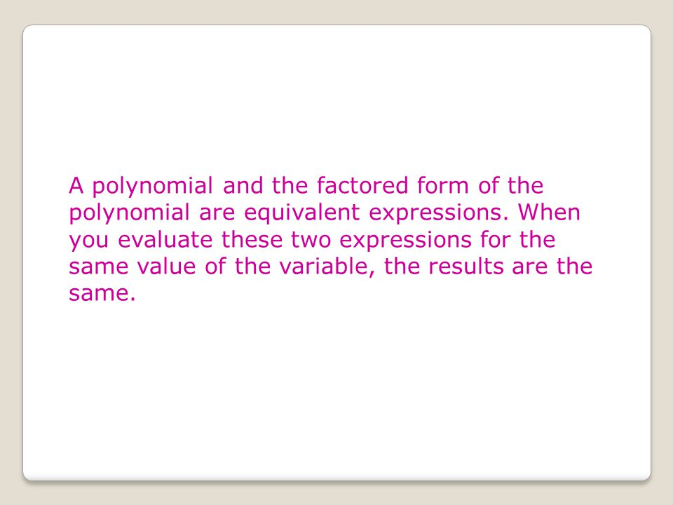 A polynomial and the factored form of the polynomial are equivalent expressions.