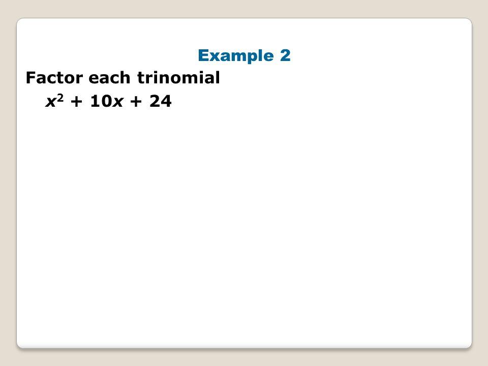 Example 2 Factor each trinomial x2 + 10x + 24