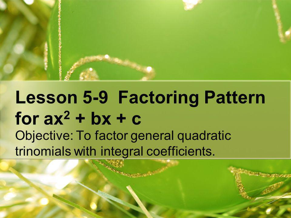 Lesson 5-9 Factoring Pattern for ax2 + bx + c