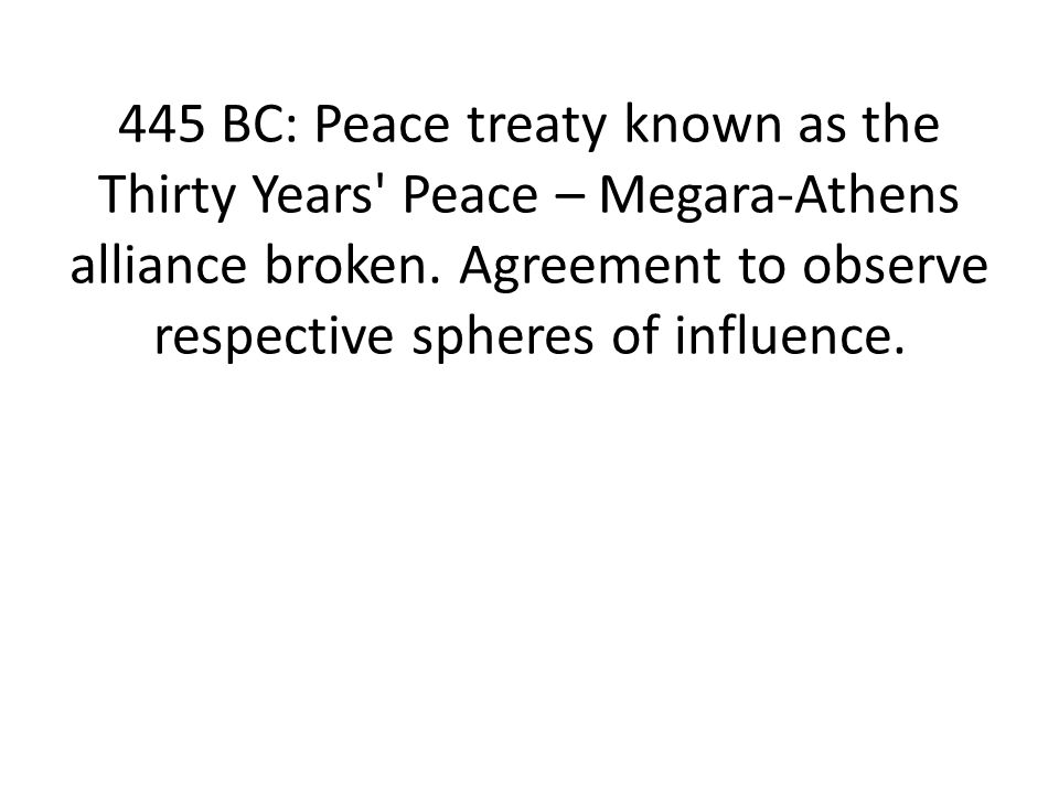 445 BC: Peace treaty known as the Thirty Years Peace – Megara-Athens alliance broken.