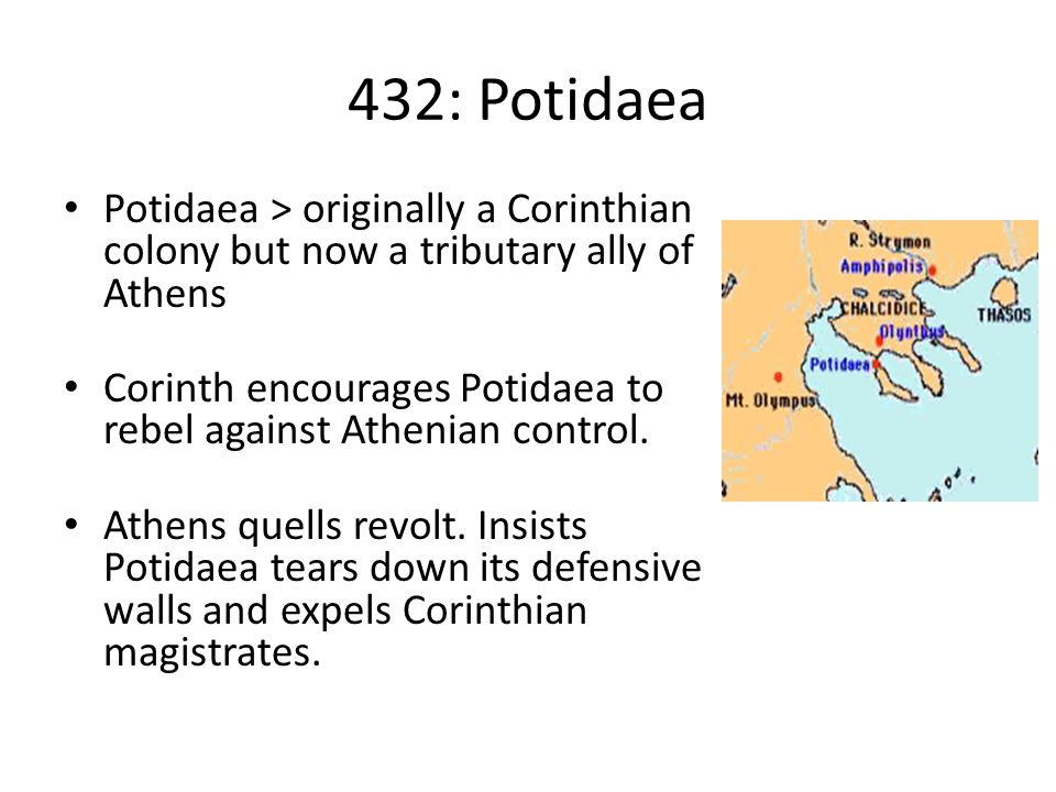 432: Potidaea Potidaea > originally a Corinthian colony but now a tributary ally of Athens.
