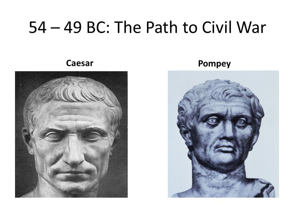 54 – 49 BC: The Path to Civil War