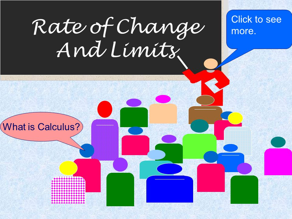 Click to see more. Rate of Change And Limits What is Calculus