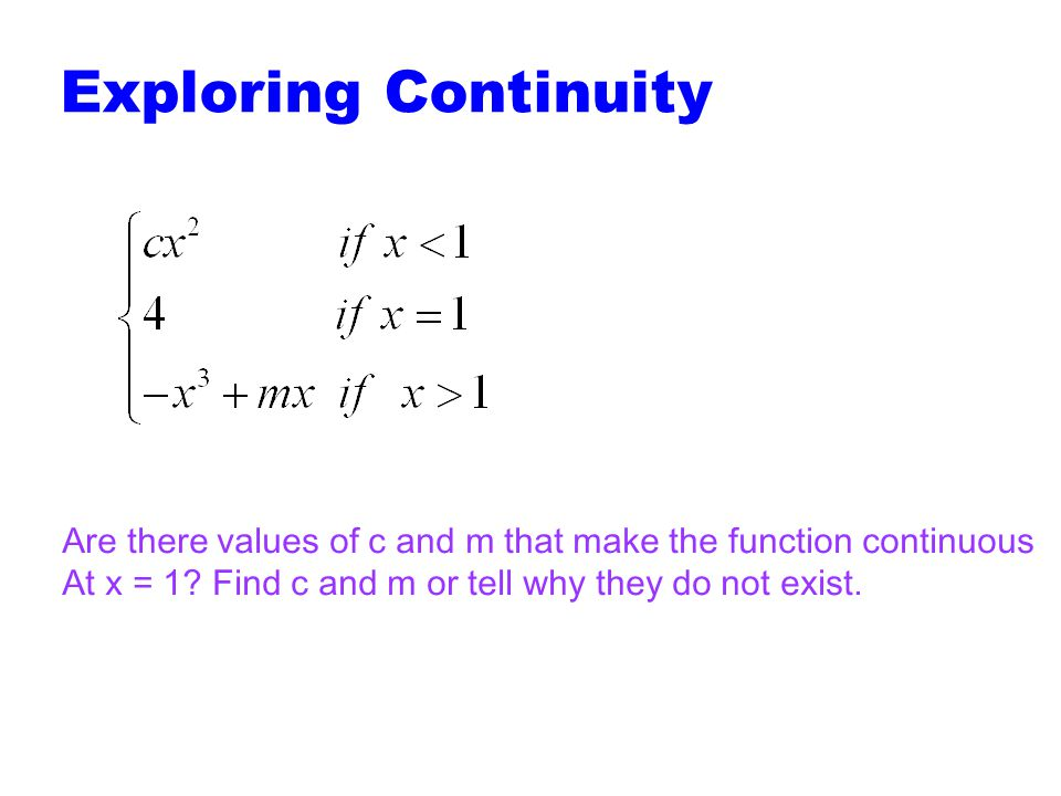 Exploring Continuity Are there values of c and m that make the function continuous.