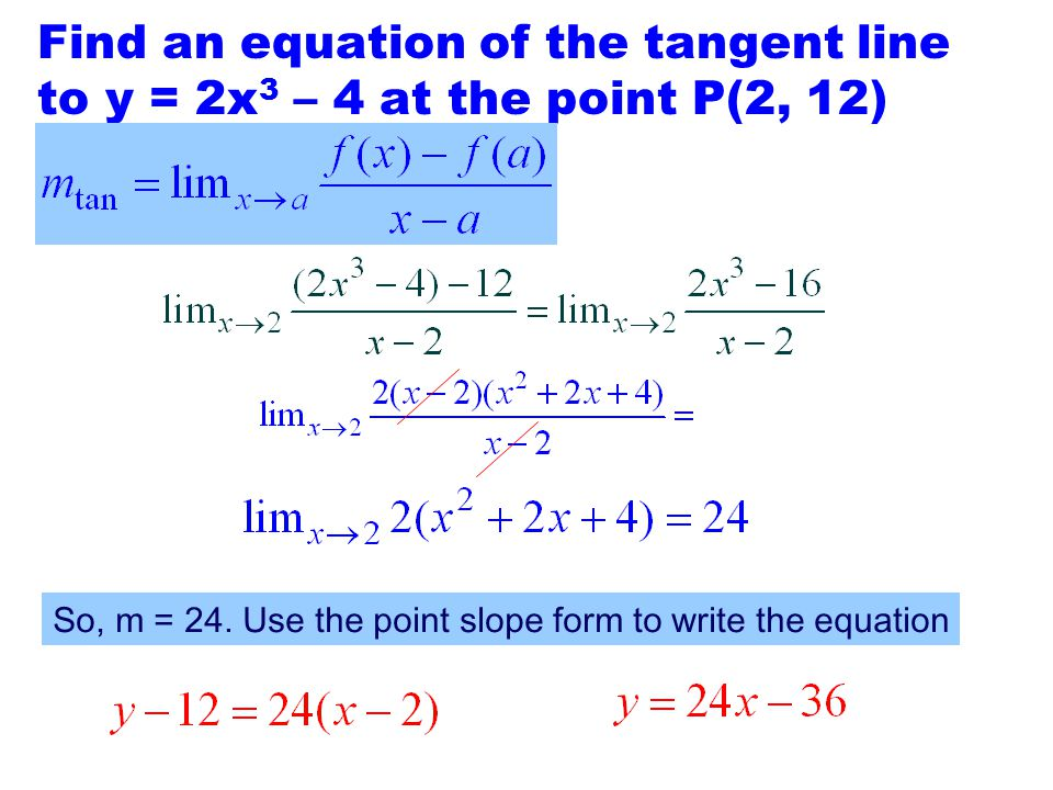 Find an equation of the tangent line to y = 2x3 – 4 at the point P(2, 12)