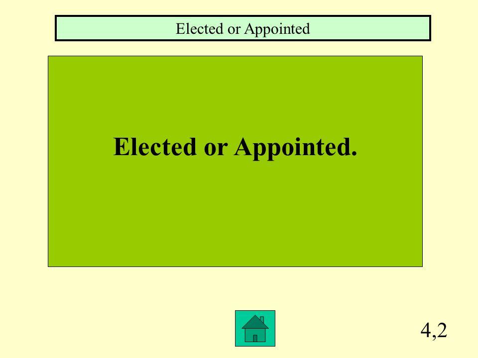 Elected or Appointed Elected or Appointed. 4,2