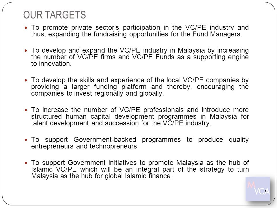 OUR TARGETS To promote private sector's participation in the VC/PE industry and thus, expanding the fundraising opportunities for the Fund Managers.