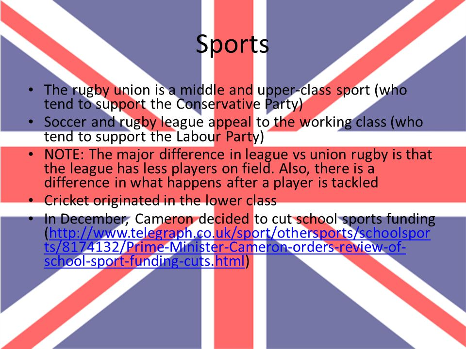 Sports The rugby union is a middle and upper-class sport (who tend to support the Conservative Party)