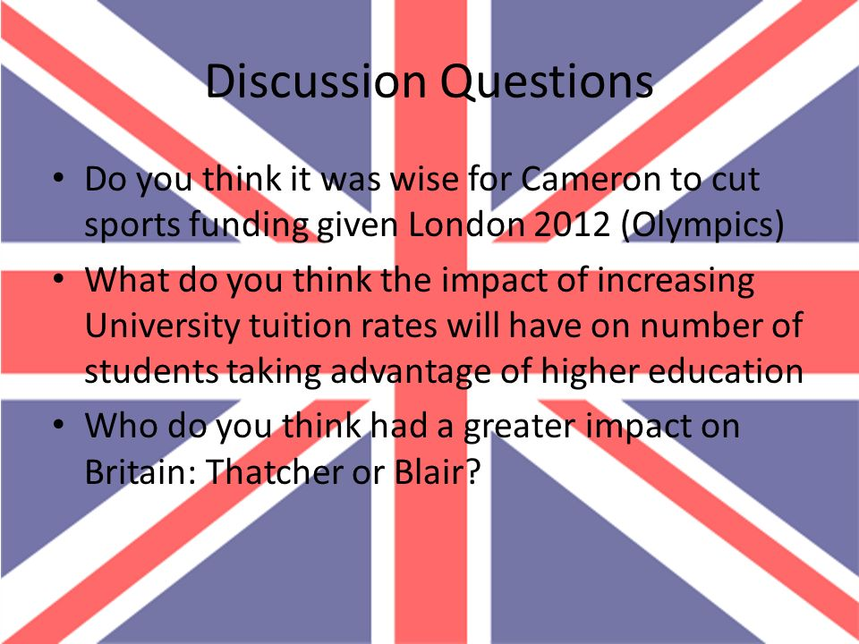 Discussion Questions Do you think it was wise for Cameron to cut sports funding given London 2012 (Olympics)