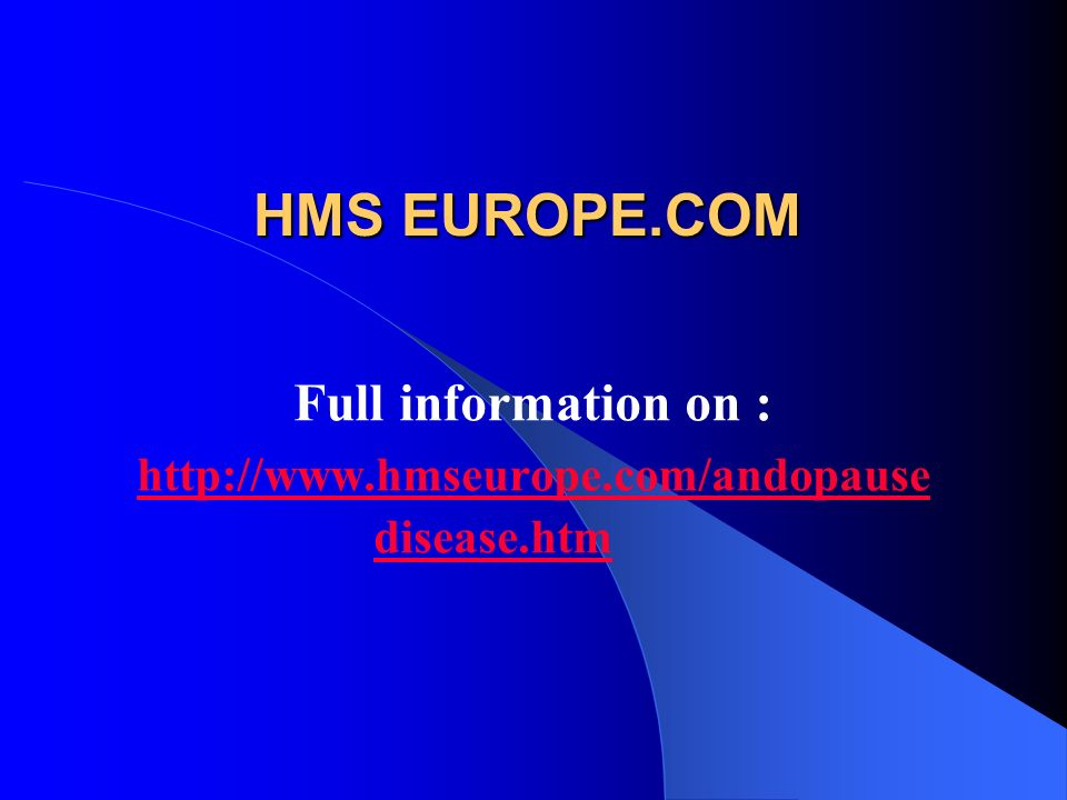 Full information on : http://www.hmseurope.com/andopause disease.htm