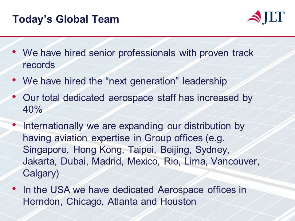 Today's Global Team We have hired senior professionals with proven track records. We have hired the next generation leadership.
