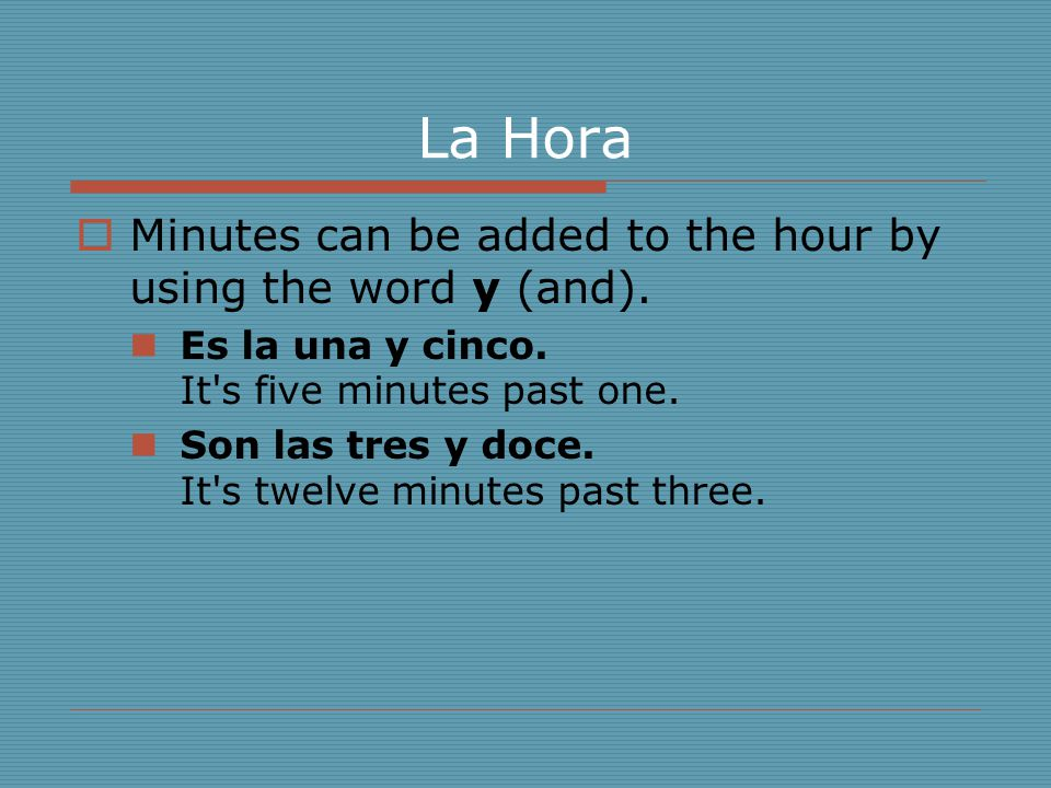 La Hora Minutes can be added to the hour by using the word y (and).