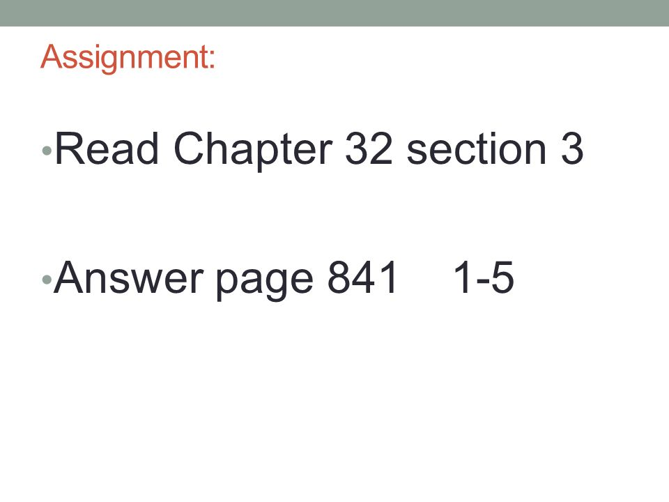 Assignment: Read Chapter 32 section 3 Answer page 841 1-5