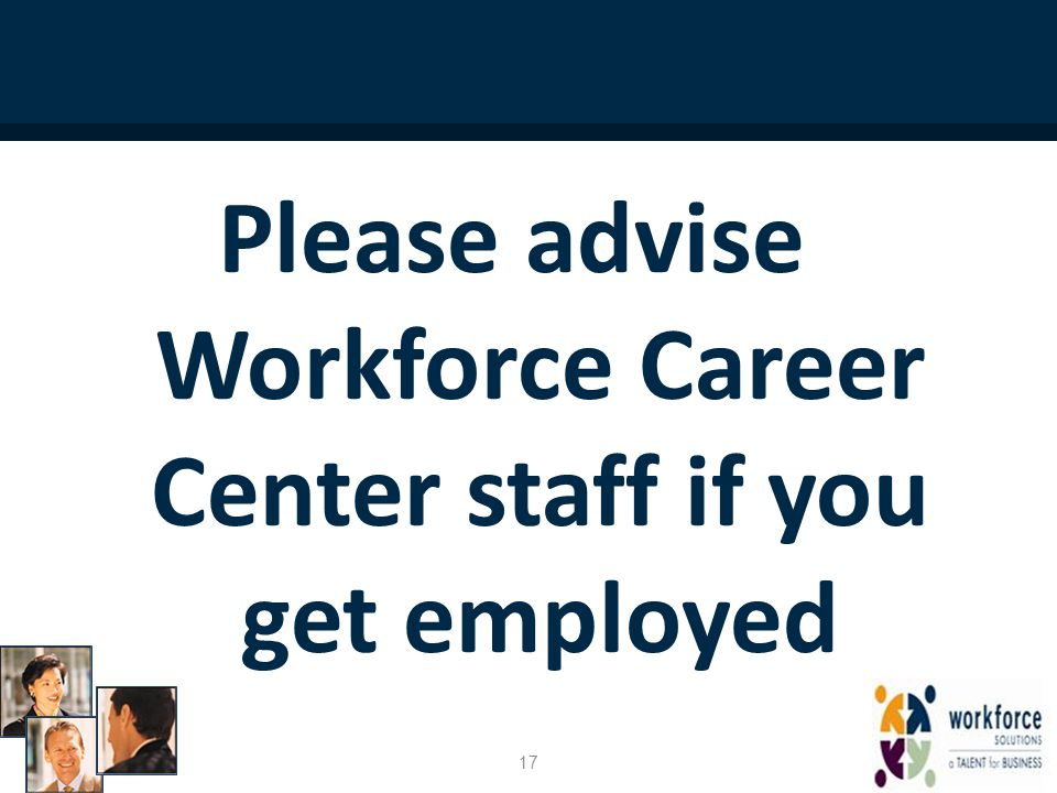 Please advise Workforce Career Center staff if you get employed