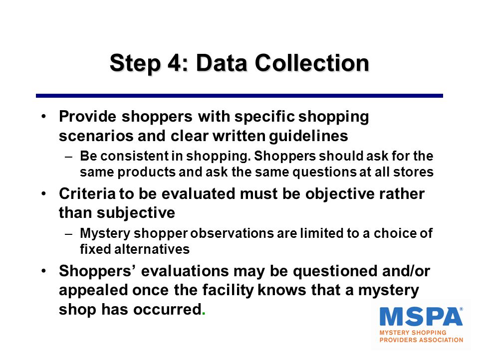 Step 4: Data Collection Provide shoppers with specific shopping scenarios and clear written guidelines.